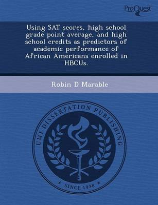 Using SAT Scores, High School Grade Point Average, and High School Credits as Predictors of Academic Performance of African Americans Enrolled in Hbcus.