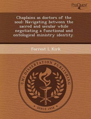 Chaplains as Doctors of the Soul: Navigating Between the Sacred and Secular While Negotiating a Functional and Ontological Ministry Identity