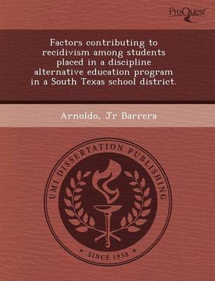 Factors Contributing to Recidivism Among Students Placed in a Discipline Alternative Education Program in a South Texas School District