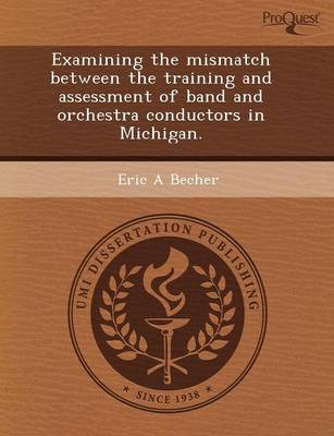 Examining the Mismatch Between the Training and Assessment of Band and Orchestra Conductors in Michigan