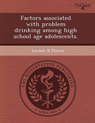 Factors Associated with Problem Drinking Among High School Age Adolescents