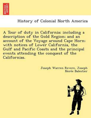 A Tour of Duty in California; Including a Description of the Gold Region; And an Account of the Voyage Around Cape Horn; With Notices of Lower California, the Gulf and Pacific Coasts and the Principal Events Attending the Conquest of the Californias.