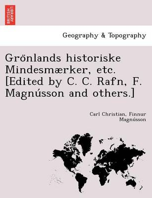 Gro Nlands Historiske Mindesmaerker, Etc. [Edited by C. C. Rafn, F. Magnu Sson and Others.]