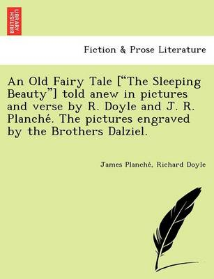 """An Old Fairy Tale [""""The Sleeping Beauty""""] Told Anew in Pictures and Verse by R. Doyle and J. R. Planche . the Pictures Engraved by the Brothers Dalziel."""