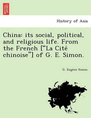 """China: Its Social, Political, and Religious Life. from the French [""""La Cite Chinoise""""] of G. E. Simon."""