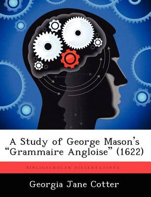 "A Study of George Mason's ""Grammaire Angloise"" (1622)"