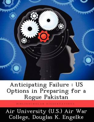 Anticipating Failure: Us Options in Preparing for a Rogue Pakistan