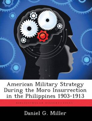 American Military Strategy During the Moro Insurrection in the Philippines 1903-1913