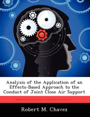 Analysis of the Application of an Effects-Based Approach to the Conduct of Joint Close Air Support