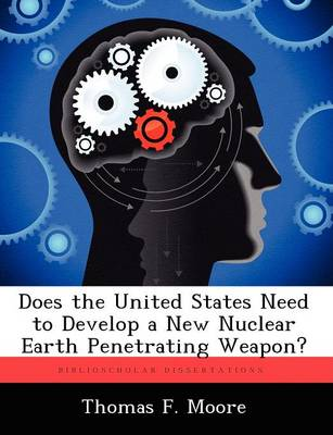 Does the United States Need to Develop a New Nuclear Earth Penetrating Weapon?