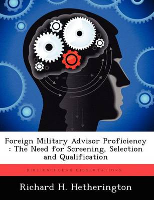 Foreign Military Advisor Proficiency: The Need for Screening, Selection and Qualification