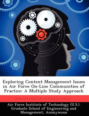 Exploring Content Management Issues in Air Force On-Line Communities of Practice: A Multiple Study Approach