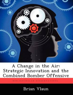 A Change in the Air: Strategic Innovation and the Combined Bomber Offensive