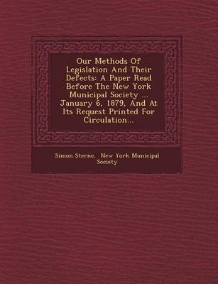 Our Methods of Legislation and Their Defects: A Paper Read Before the New York Municipal Society ... January 6, 1879, and at Its Request Printed for Circulation...