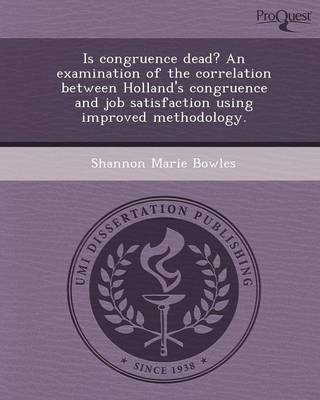 Is Congruence Dead? an Examination of the Correlation Between Holland's Congruence and Job Satisfaction Using Improved Methodology