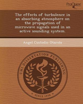 The Effects of Turbulence in an Absorbing Atmosphere on the Propagation of Microwave Signals Used in an Active Sounding System