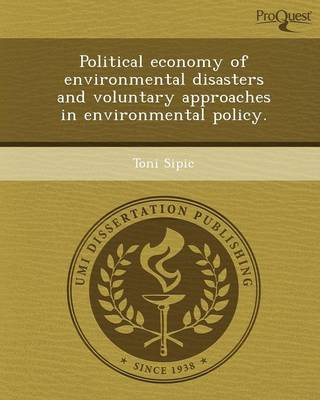 Political Economy of Environmental Disasters and Voluntary Approaches in Environmental Policy