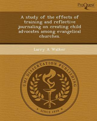 A Study of the Effects of Training and Reflective Journaling on Creating Child Advocates Among Evangelical Churches