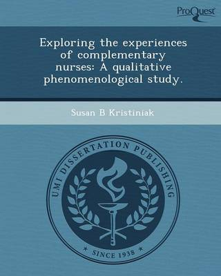 Exploring the Experiences of Complementary Nurses: A Qualitative Phenomenological Study