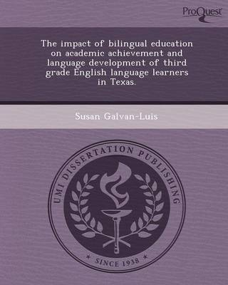 The Impact of Bilingual Education on Academic Achievement and Language Development of Third Grade English Language Learners in Texas