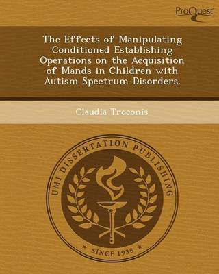 The Effects of Manipulating Conditioned Establishing Operations on the Acquisition of Mands in Children with Autism Spectrum Disorders