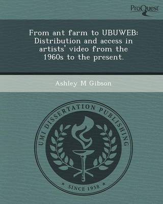 From Ant Farm to Ubuweb: Distribution and Access in Artists' Video from the 1960s to the Present
