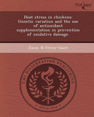 Heat Stress in Chickens: Genetic Variation and the Use of Antioxidant Supplementation in Prevention of Oxidative Damage