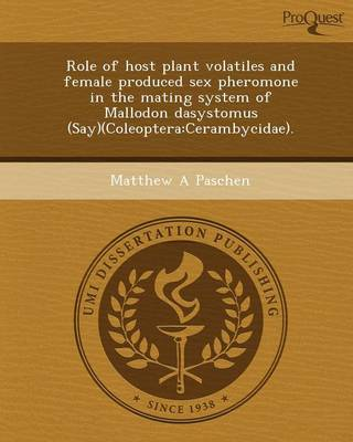 Role of Host Plant Volatiles and Female Produced Sex Pheromone in the Mating System of Mallodon Dasystomus (Say)(Coleoptera: Cerambycidae)
