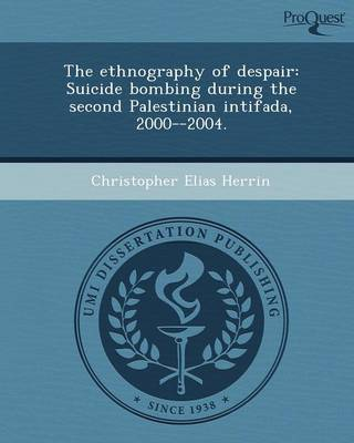 The Ethnography of Despair: Suicide Bombing During the Second Palestinian Intifada