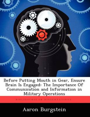 Before Putting Mouth in Gear, Ensure Brain Is Engaged: The Importance of Communication and Information in Military Operations