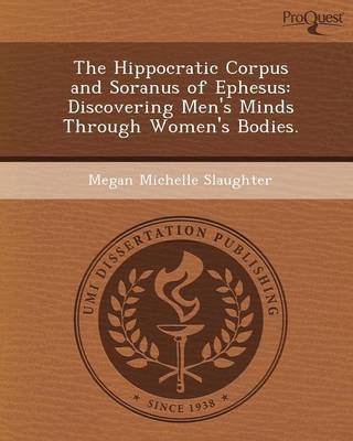 The Hippocratic Corpus and Soranus of Ephesus: Discovering Men's Minds Through Women's Bodies