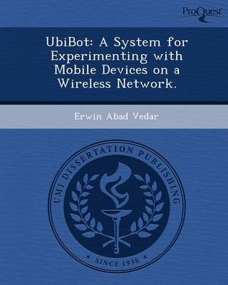 Ubibot: A System for Experimenting with Mobile Devices on a Wireless Network