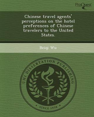 Chinese Travel Agents' Perceptions on the Hotel Preferences of Chinese Travelers to the United States