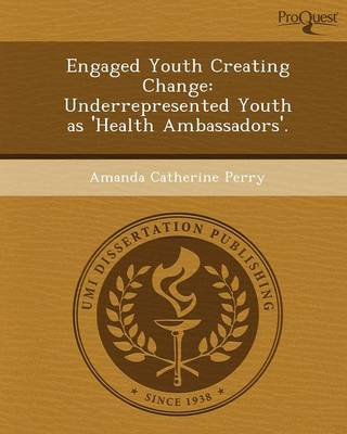 Engaged Youth Creating Change: Underrepresented Youth as 'Health Ambassadors'