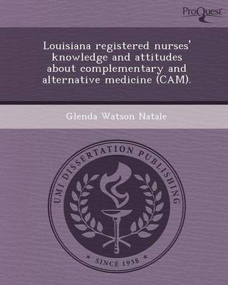 Louisiana Registered Nurses' Knowledge and Attitudes about Complementary and Alternative Medicine (CAM)