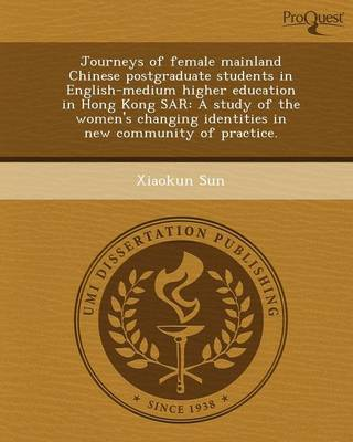 Journeys of Female Mainland Chinese Postgraduate Students in English-Medium Higher Education in Hong Kong Sar: A Study of the Women's Changing Identit
