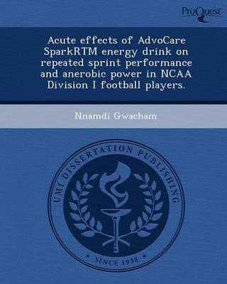 Acute Effects of Advocare Sparkrtm Energy Drink on Repeated Sprint Performance and Anerobic Power in NCAA Division I Football Players