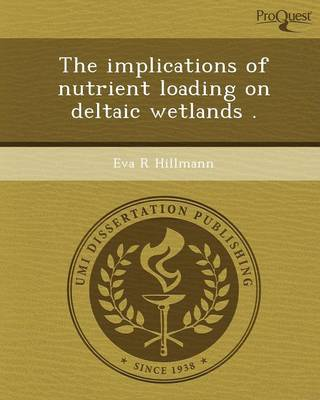The Implications of Nutrient Loading on Deltaic Wetlands