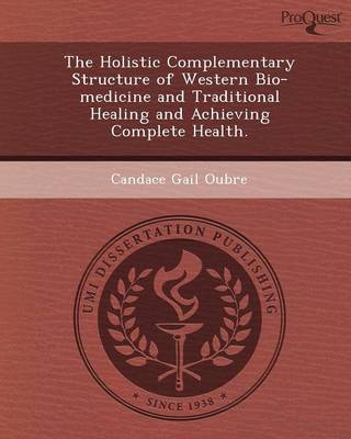 The Holistic Complementary Structure of Western Bio-Medicine and Traditional Healing and Achieving Complete Health