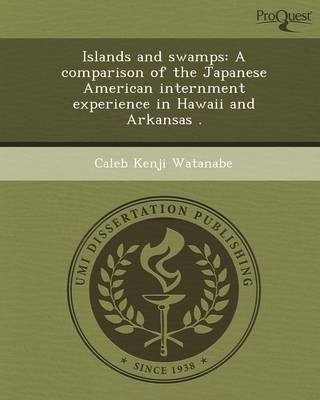 Islands and Swamps: A Comparison of the Japanese American Internment Experience in Hawaii and Arkansas