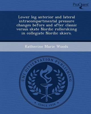 Lower Leg Anterior and Lateral Intracompartmental Pressure Changes Before and After Classic Versus Skate Nordic Rollerskiing in Collegiate Nordic Skie