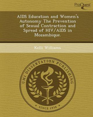 AIDS Education and Women's Autonomy the Prevention of Sexual Contraction and Spread of HIV/AIDS in Mozambique