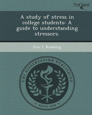 A Study of Stress in College Students: A Guide to Understanding Stressors