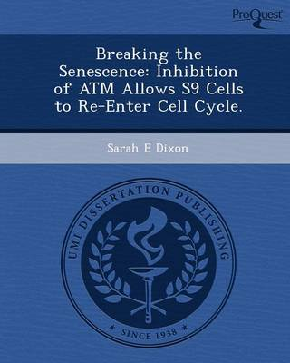 Breaking the Senescence: Inhibition of ATM Allows S9 Cells to Re-Enter Cell Cycle