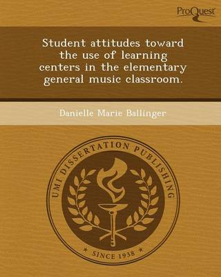 Student Attitudes Toward the Use of Learning Centers in the Elementary General Music Classroom