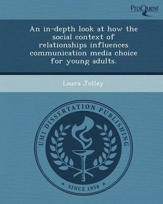 An In-Depth Look at How the Social Context of Relationships Influences Communication Media Choice for Young Adults