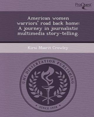 American Women Warriors' Road Back Home: A Journey in Journalistic Multimedia Story-Telling