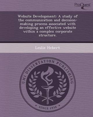 Website Development: A Study of the Communication and Decision-Making Process Associated with Developing an Effective Website Within a Comp