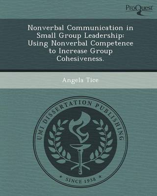 Nonverbal Communication in Small Group Leadership: Using Nonverbal Competence to Increase Group Cohesiveness