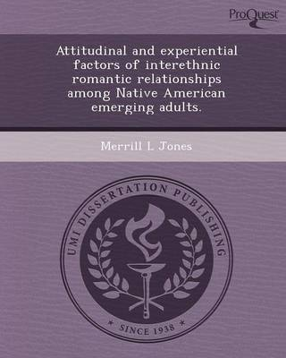 Attitudinal and Experiential Factors of Interethnic Romantic Relationships Among Native American Emerging Adults